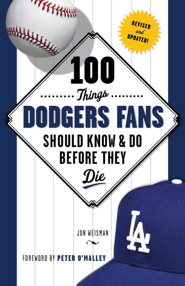 100 Things Dodgers Fans Should Know & Do Before They Die By Weisman, Jon
